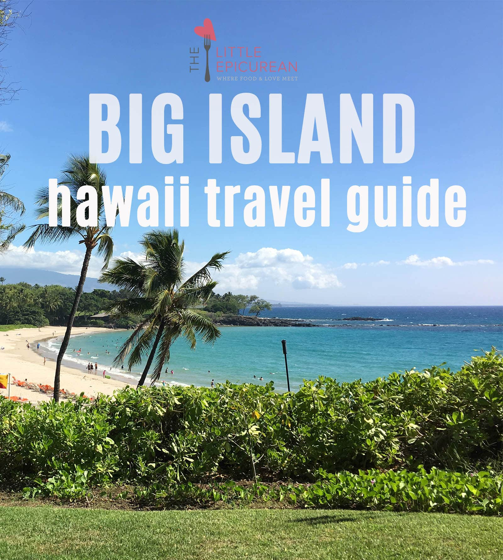 Big Island Hawaii Travel Guide: What to eat, see, and do